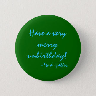 Have a very merry unbirthday 2 inch round button
