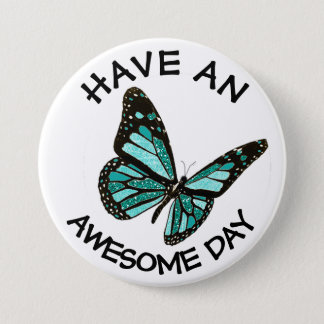 Have an Awesome Day Monarch Butterfly Button