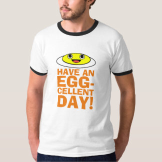 Have an Egg-cellent Day T-Shirt