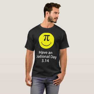Have An Irrational Day - Funny Pi Day Shirt