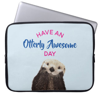 Have an Otterly Awesome Day Cute Otter Photo Laptop Sleeve