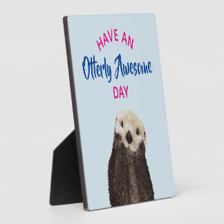 Have an Otterly Awesome Day Cute Otter Photo Plaque