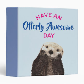 Have an Otterly Awesome Day Cute Otter Photo Vinyl Binder