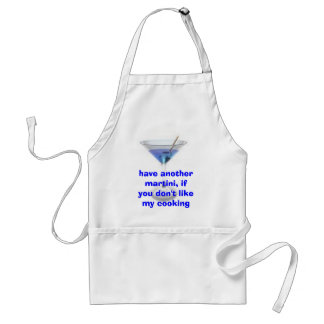 Have Another Martini, If You don't Like My Cooking Standard Apron