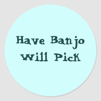 Have Banjo Will Pick Classic Round Sticker