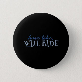 Have Bike - Will Ride 2 Inch Round Button