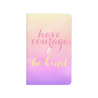 Have Courage & Be Kind Inspirational Quote Journal