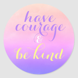 Have Courage Be Kind Inspirational Quote Kids Classic Round Sticker