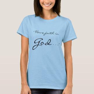""""""" Have faith in God, God has faith in you."""" T-Shirt"""