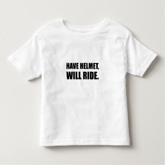 Have Helmet Will Ride Toddler T-shirt