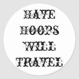 Have Hoops, Will Travel RoundSticker Classic Round Sticker