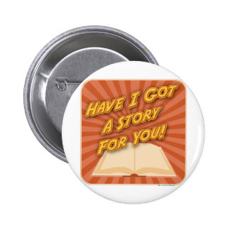 Have I Got a Story For You! 2 Inch Round Button