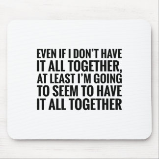 Have It All Together Mouse Pad