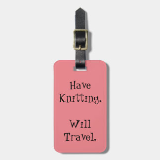 Have Knitting. Will Travel. Luggage Tag