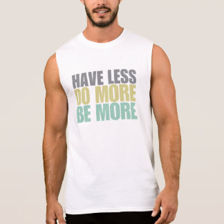 Have Less Do More Be More Sleeveless Shirt