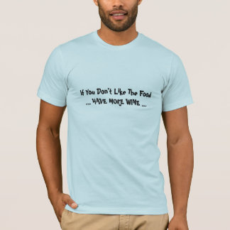 Have more wine. Cute teeshirt joke T-Shirt