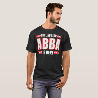 Have No Fear Abba Is Here T-Shirt