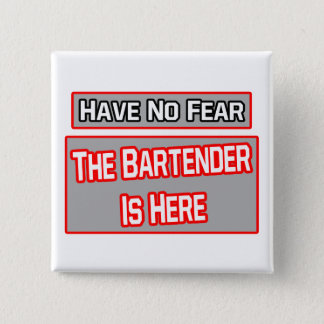 Have No Fear .. Bartender Is Here 2 Inch Square Button