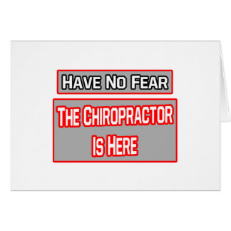 Have No Fear .. Chiropractor Is Here Card