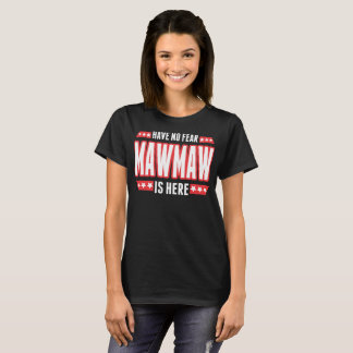 Have No Fear Mawmaw Is Here Tshirt