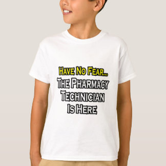 Have No Fear, Pharmacy Technician Is Here T Shirts