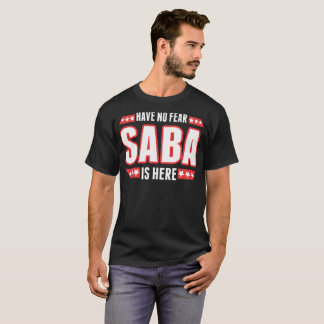 Have No Fear Saba Is Here Tshirt