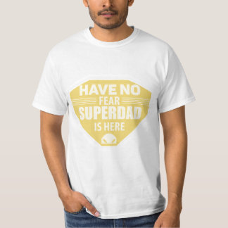 Have no fear super dad is here. T-Shirt