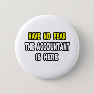Have No Fear, The Accountant Is Here 2 Inch Round Button
