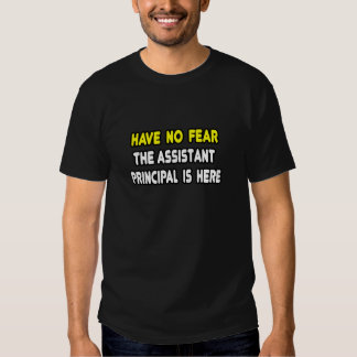 Have No Fear, The Assistant Principal Is Here Tees