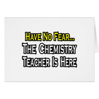 Have No Fear, The Chemistry Teacher Is Here Greeting Card