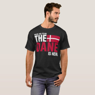 Have No Fear The Dane Is Here Danish Tshirt