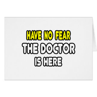 Have No Fear, The Doctor Is Here Card