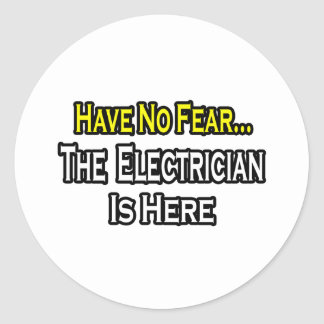 Have No Fear The Electrician Is Here Round Sticker