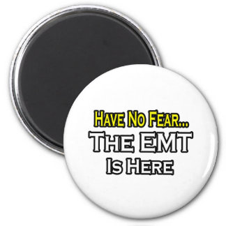 Have No Fear, The EMT Is Here Magnet