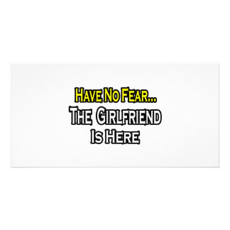 Have No Fear...The Girlfriend Is Here Custom Photo Card