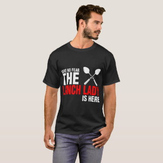 Have No Fear The Lunch Lady Is Here T-Shirt