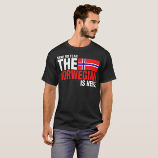 Have No Fear The Norwegian Is Here T-Shirt