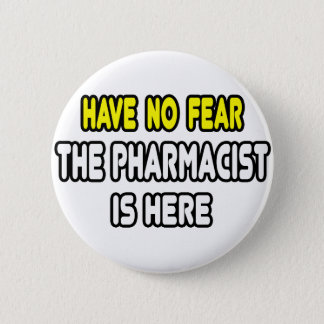 Have No Fear, The Pharmacist Is Here 2 Inch Round Button