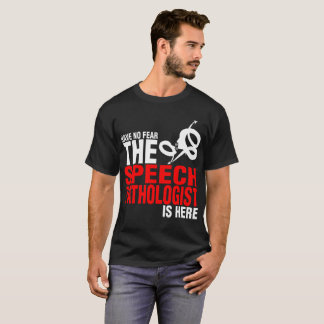 Have No Fear The Speech Pathologist Is Here Tshirt