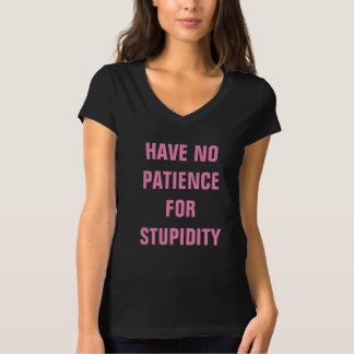 Have No Patience For Stupidity V-Neck T-Shirt