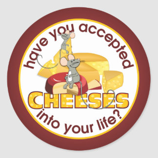 Have You Accepted Cheeses? Round Sticker