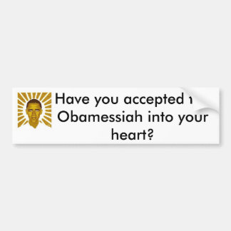 Have you accepted the Obamessiah in? Bumper Sticker