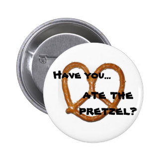 Have you...ate the pretzel? 2 inch round button