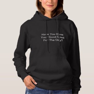 Have You Done Your Good Deed For The Day? Hoodie