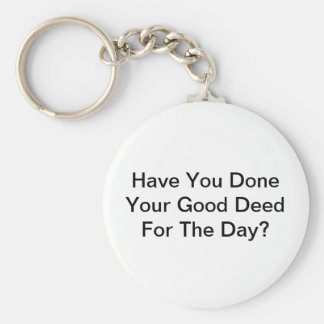 Have You Done Your Good Deed For The Day? Keychain