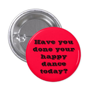 Have you done your happy dance today? 1 inch round button