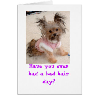 Have you ever had a bad hair day? card