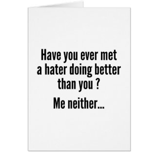 Have You Ever Met A Hater Doing Better Than You ? Greeting Cards