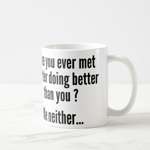 Have You Ever Met A Hater Doing Better Than You ? Coffee Mugs