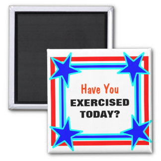 Have You Exercised Today Bright Star Tacky Magnet